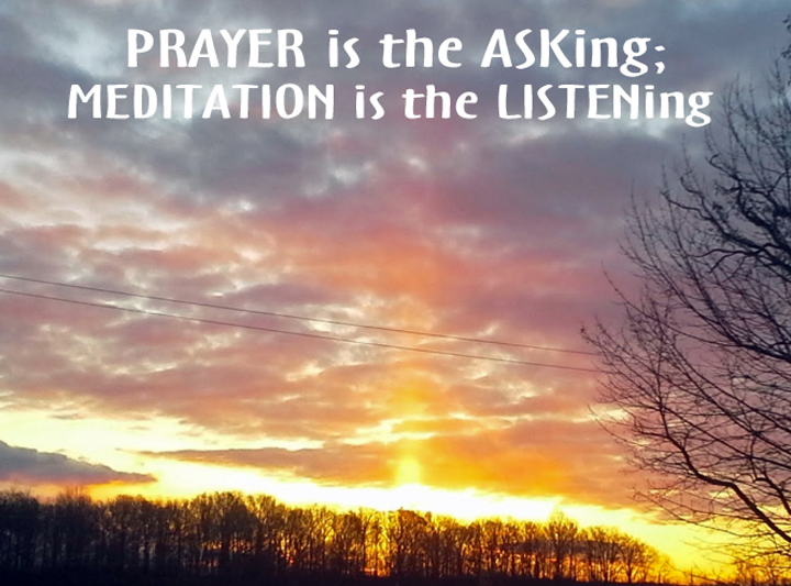 Prayer is the asking meditation is the listening